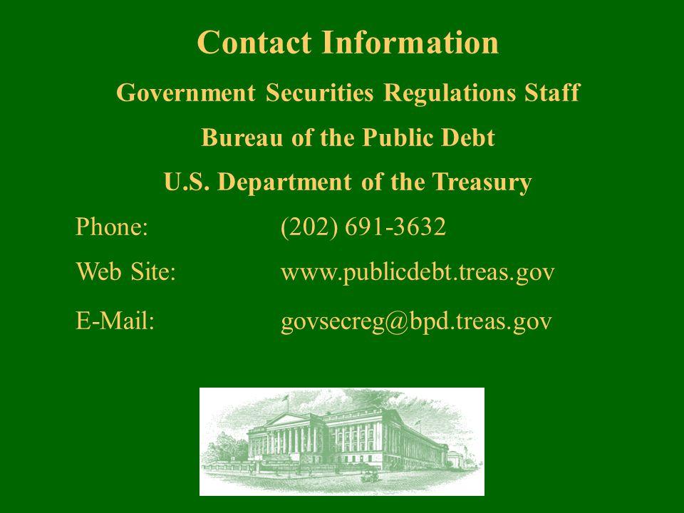 Contact Information Government Securities Regulations Staff Bureau of the Public Debt U.S.
