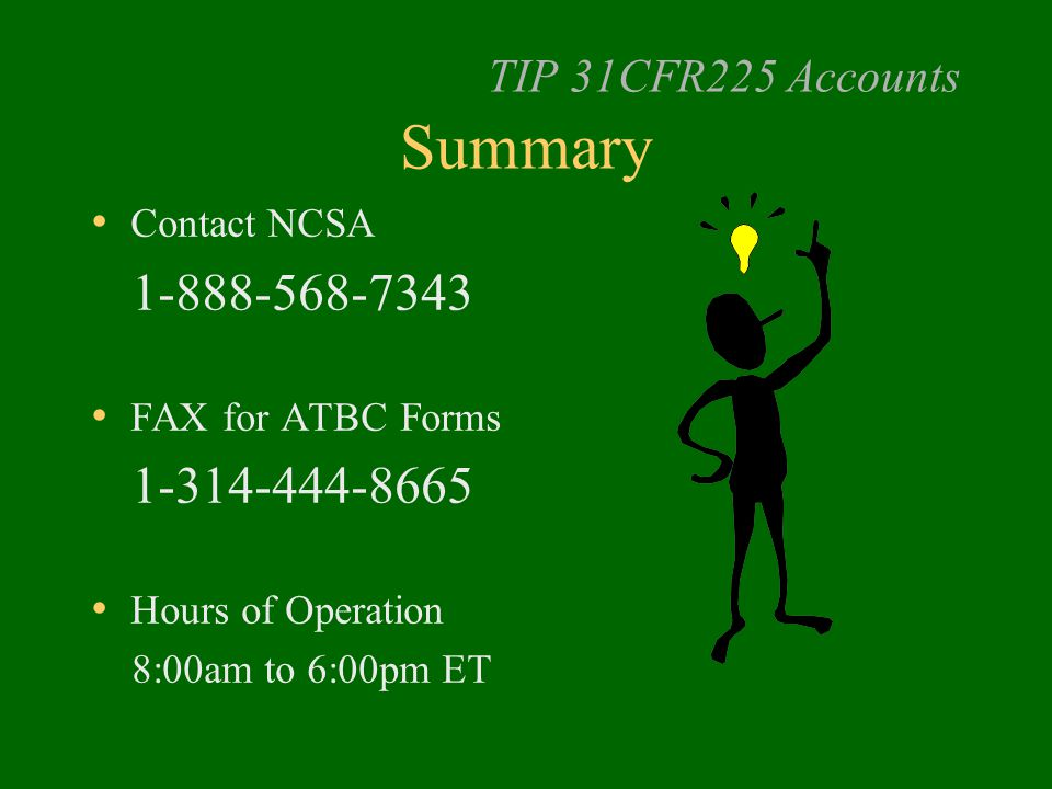 TIP 31CFR225 Accounts Summary Contact NCSA 1-888-568-7343 FAX for ATBC Forms 1-314-444-8665 Hours of Operation 8:00am to 6:00pm ET