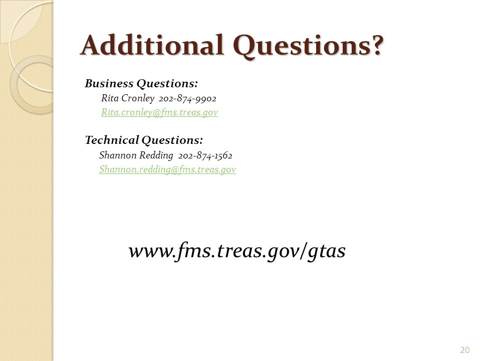 20 Additional Questions? Business Questions: Rita Cronley 202-874-9902 Rita.cronley@fms.treas.gov Technical Questions: Shannon Redding 202-874-1562 Sh