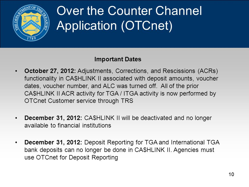 10 Important Dates October 27, 2012: Adjustments, Corrections, and Rescissions (ACRs) functionality in CA$HLINK II associated with deposit amounts, voucher dates, voucher number, and ALC was turned off.