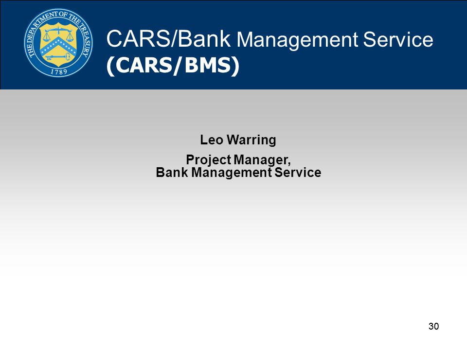 30 Leo Warring Project Manager, Bank Management Service CARS/Bank Management Service (CARS/BMS)