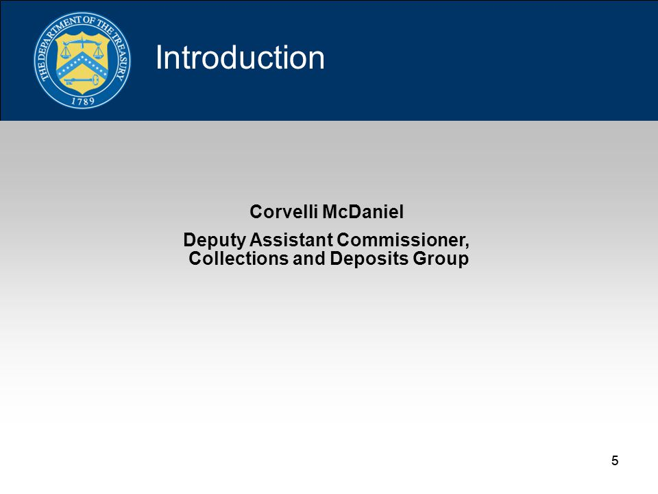 55 Corvelli McDaniel Deputy Assistant Commissioner, Collections and Deposits Group Introduction