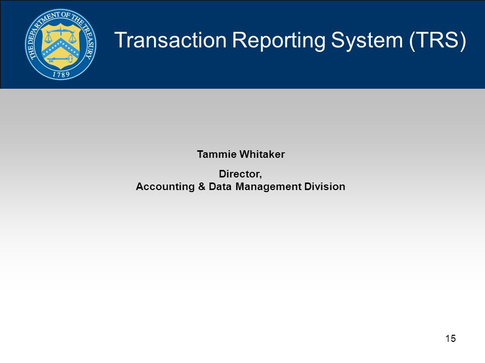 15 Tammie Whitaker Director, Accounting & Data Management Division Transaction Reporting System (TRS)