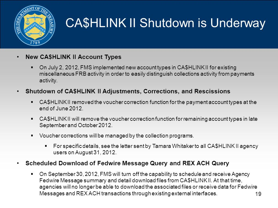 19 CA$HLINK II Shutdown is Underway New CA$HLINK II Account Types  On July 2, 2012, FMS implemented new account types in CA$HLINK II for existing miscellaneous FRB activity in order to easily distinguish collections activity from payments activity.