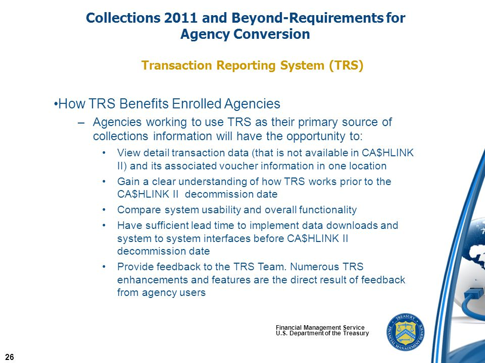 Financial Management Service U.S. Department of the Treasury Transaction Reporting System (TRS) Collections 2011 and Beyond-Requirements for Agency Co