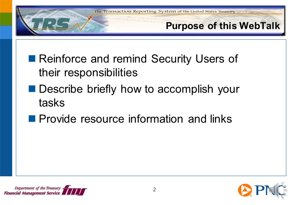Purpose of this WebTalk Reinforce and remind Security Users of their responsibilities Describe briefly how to accomplish your tasks Provide resource information and links 2