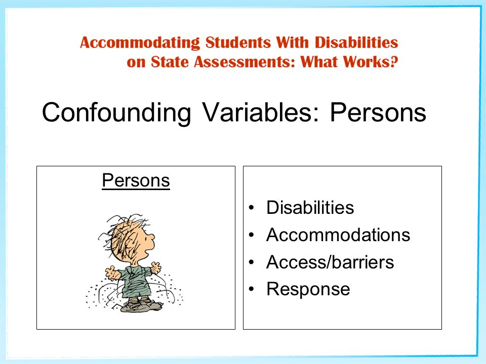 Confounding Variables: Persons Persons Disabilities Accommodations Access/barriers Response