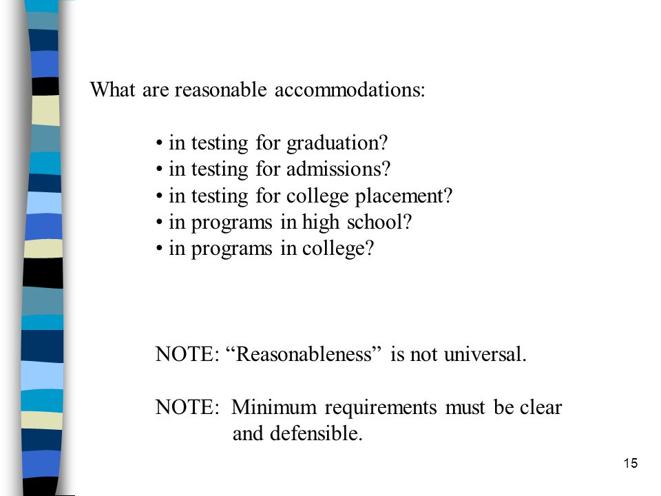 15 What are reasonable accommodations: in testing for graduation? in testing for admissions? in testing for college placement? in programs in high sch