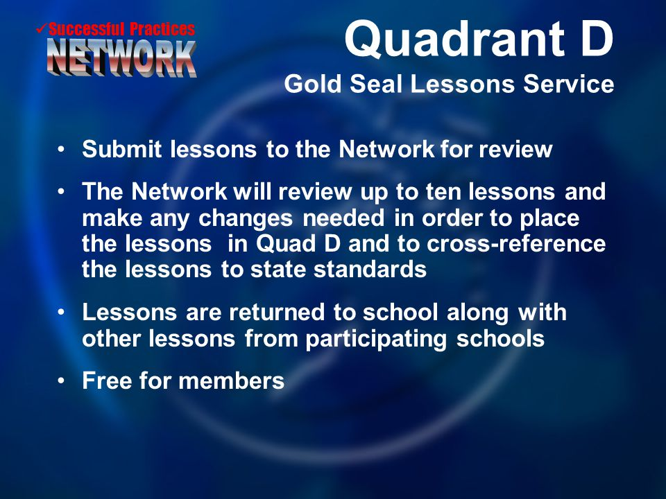 Successful Practices Quadrant D Gold Seal Lessons Service Submit lessons to the Network for review The Network will review up to ten lessons and make