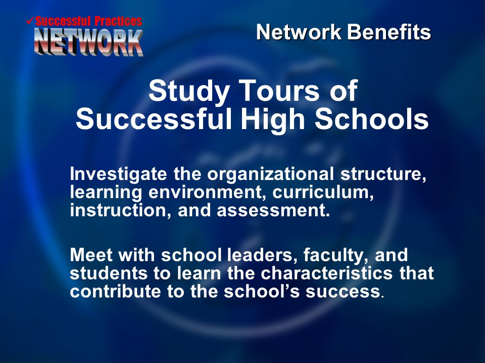 Successful Practices Study Tours of Successful High Schools Investigate the organizational structure, learning environment, curriculum, instruction, a