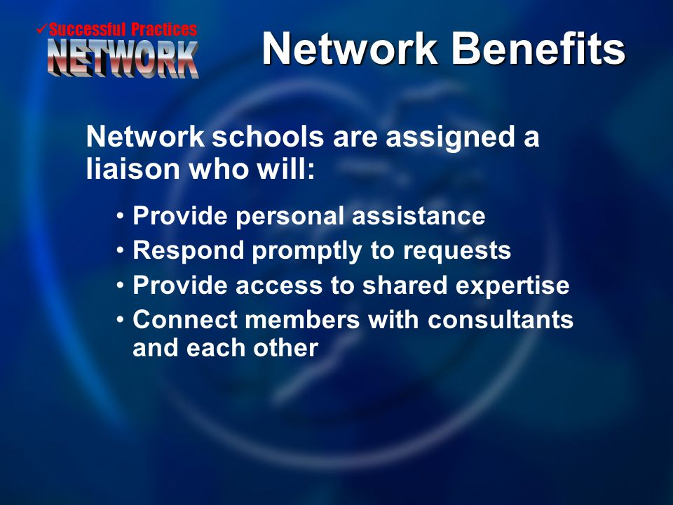 Successful Practices Network schools are assigned a liaison who will: Provide personal assistance Respond promptly to requests Provide access to share
