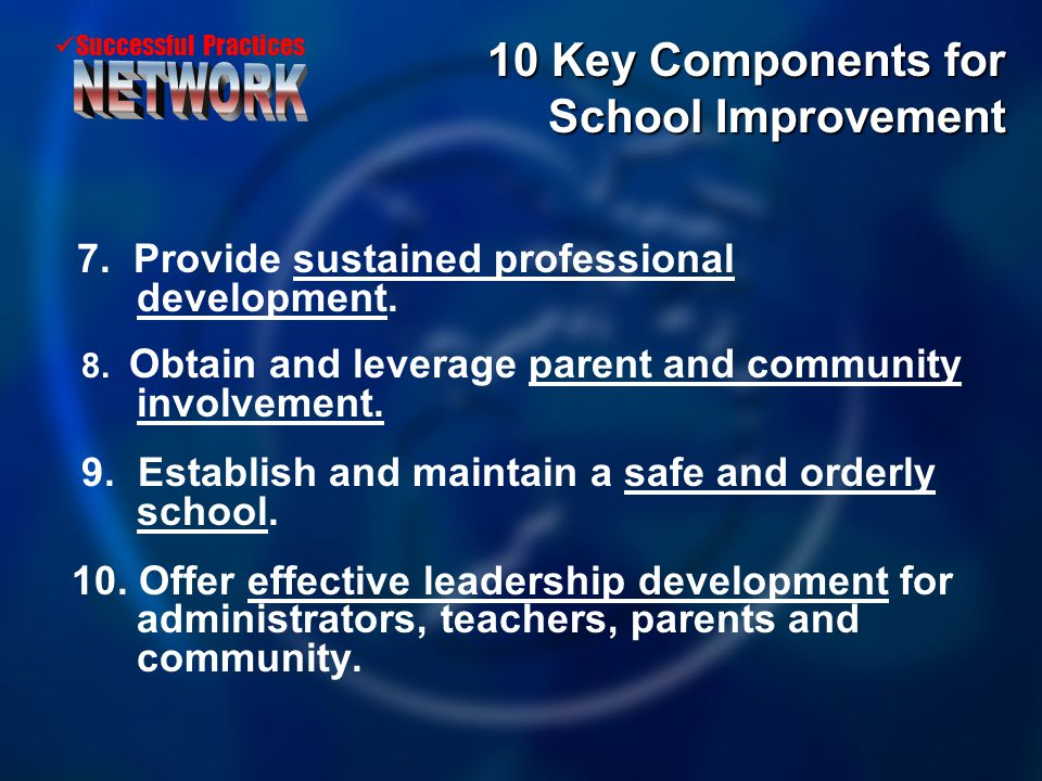 Successful Practices 7. Provide sustained professional development. 8. Obtain and leverage parent and community involvement. 9. Establish and maintain