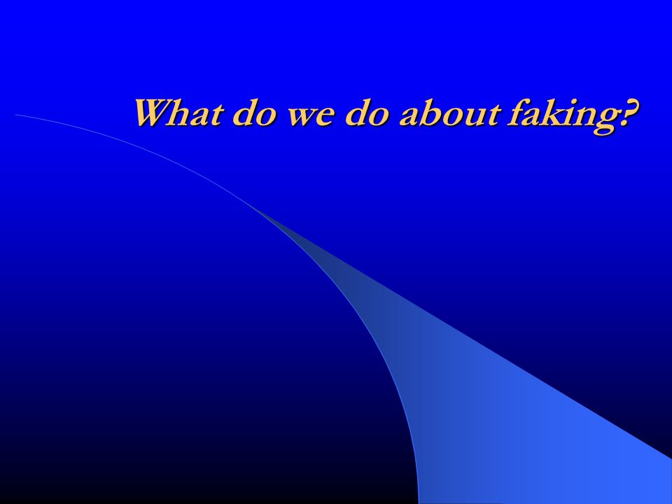 What do we do about faking?