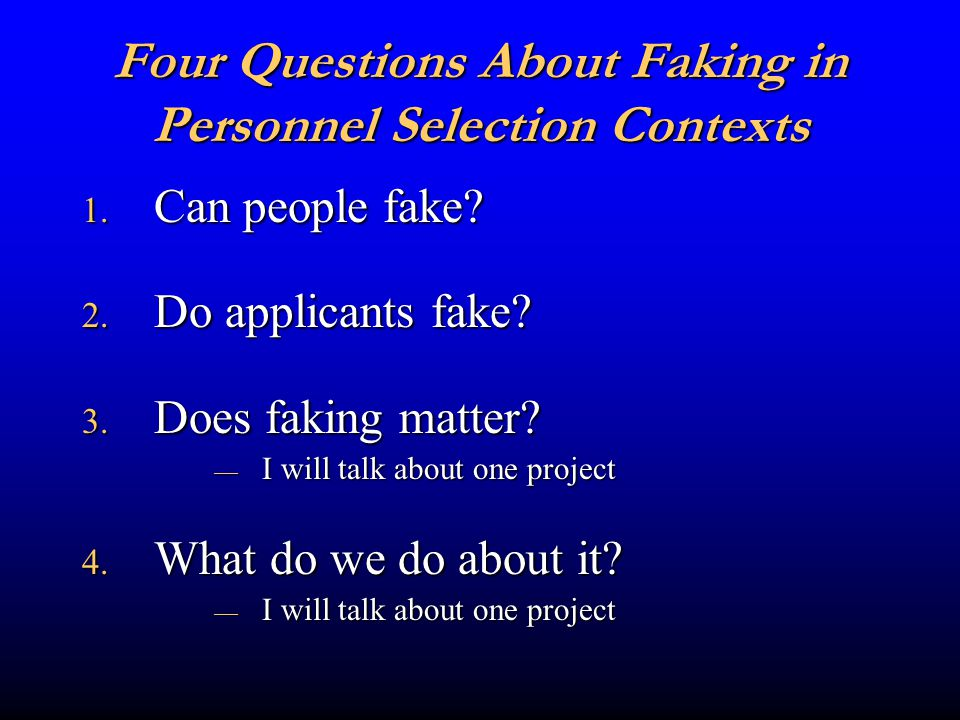 Four Questions About Faking in Personnel Selection Contexts 1.
