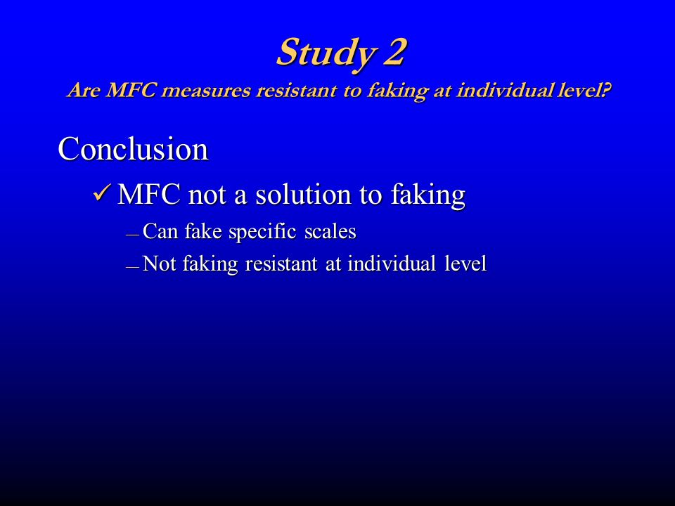 Study 2 Are MFC measures resistant to faking at individual level.