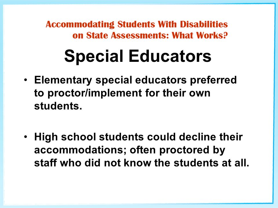 Special Educators Elementary special educators preferred to proctor/implement for their own students.