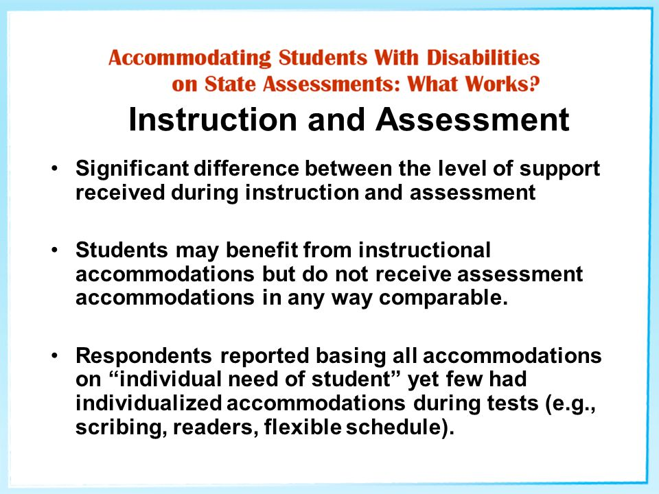 Instruction and Assessment Significant difference between the level of support received during instruction and assessment Students may benefit from in