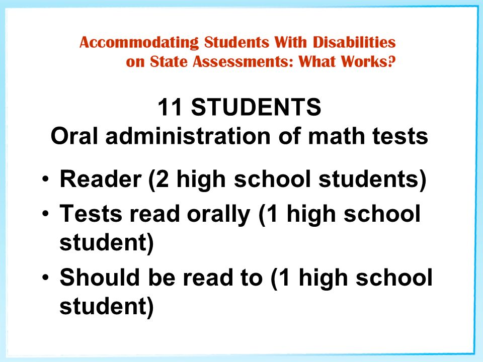11 STUDENTS Oral administration of math tests Reader (2 high school students) Tests read orally (1 high school student) Should be read to (1 high scho