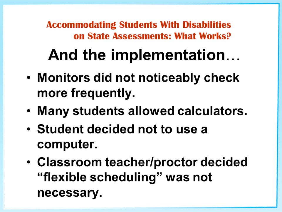 And the implementation… Monitors did not noticeably check more frequently. Many students allowed calculators. Student decided not to use a computer. C