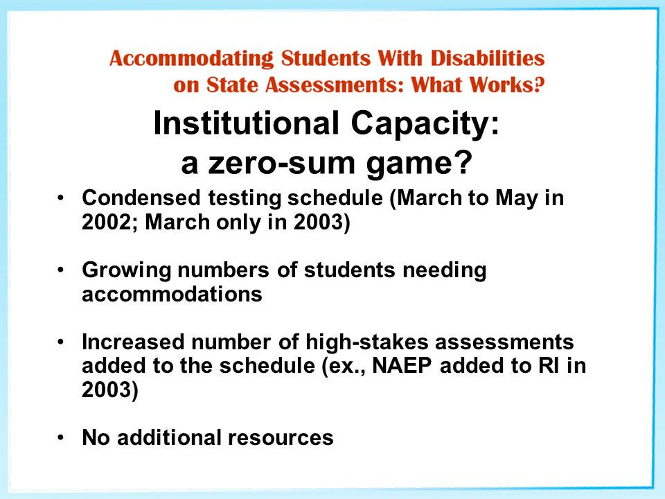 Institutional Capacity: a zero-sum game? Condensed testing schedule (March to May in 2002; March only in 2003) Growing numbers of students needing acc