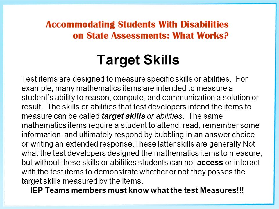 Target Skills Test items are designed to measure specific skills or abilities.