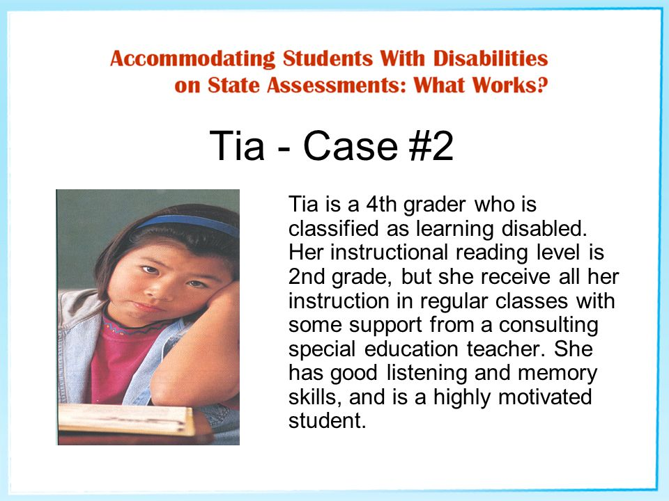 Tia - Case #2 Tia is a 4th grader who is classified as learning disabled.