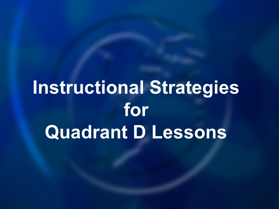 Instructional Strategies for Quadrant D Lessons