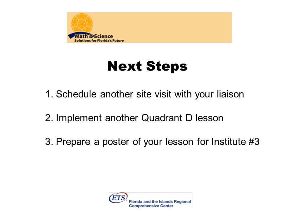 Next Steps 1.Schedule another site visit with your liaison 2.