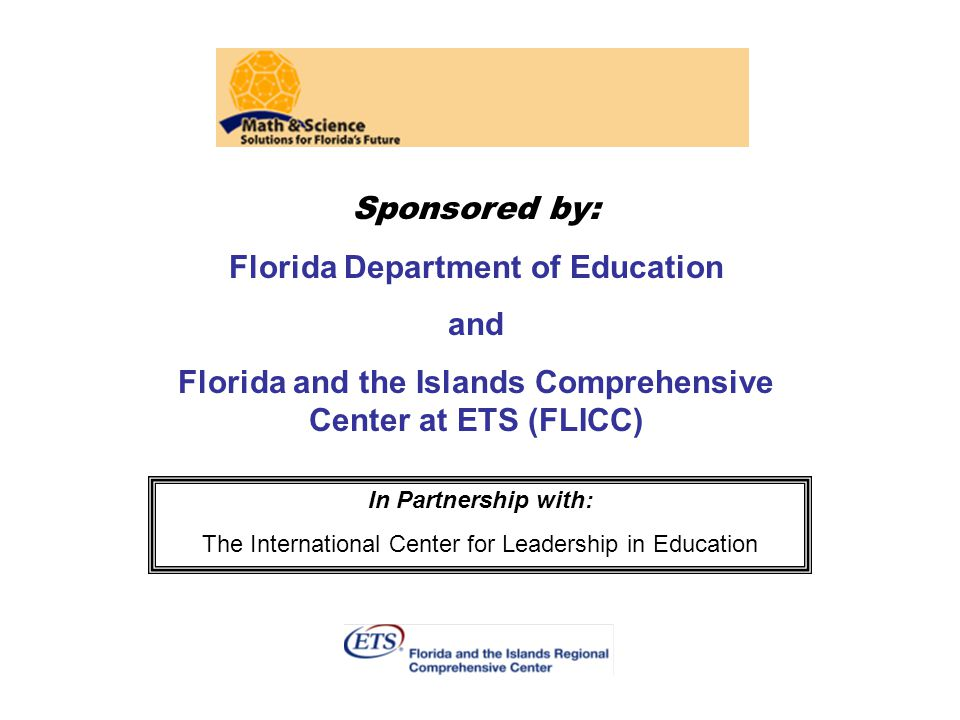 Sponsored by: Florida Department of Education and Florida and the Islands Comprehensive Center at ETS (FLICC) In Partnership with: The International Center for Leadership in Education