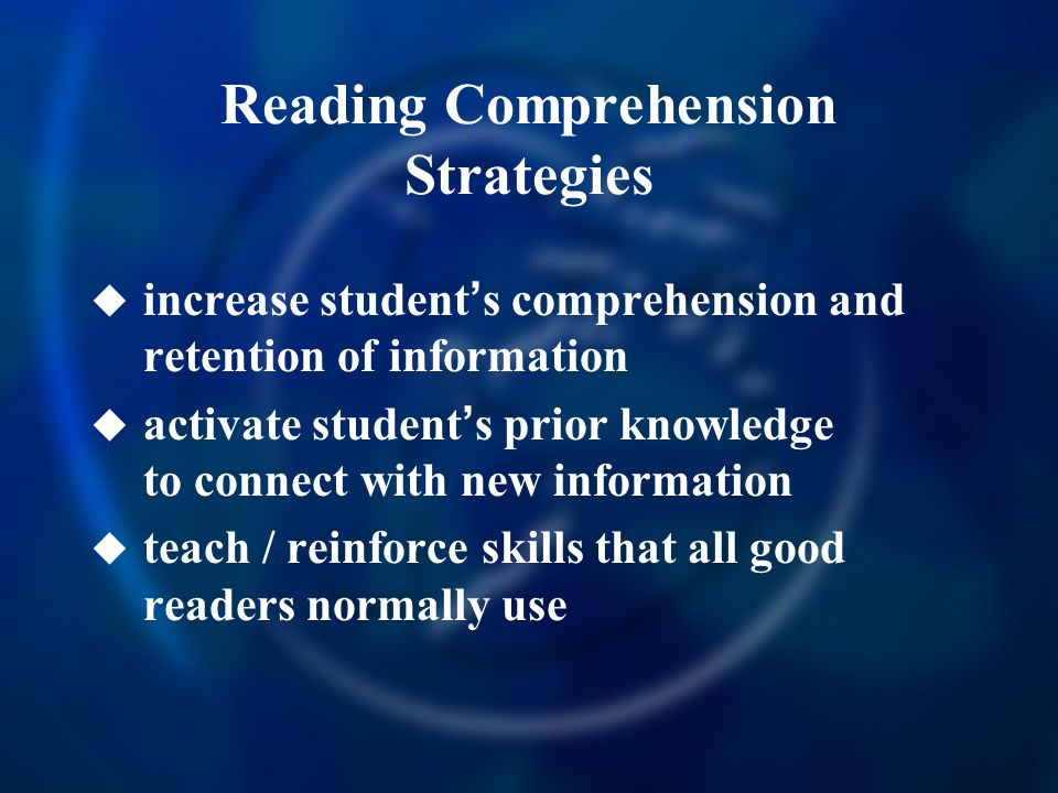 Reading Comprehension Strategies  increase student ' s comprehension and retention of information  activate student ' s prior knowledge to connect with new information  teach / reinforce skills that all good readers normally use