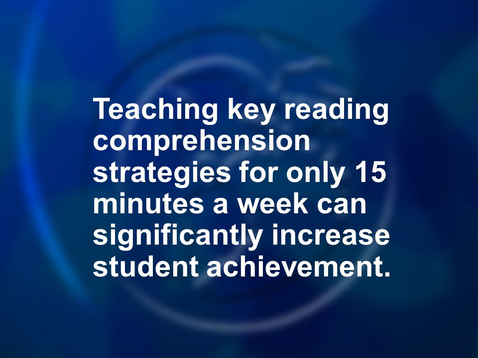 Teaching key reading comprehension strategies for only 15 minutes a week can significantly increase student achievement.