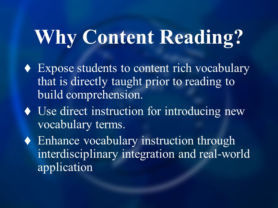 Why Content Reading?  Expose students to content rich vocabulary that is directly taught prior to reading to build comprehension.  Use direct instru