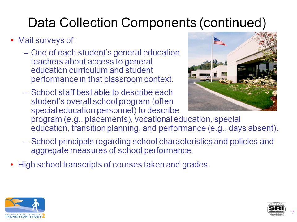 7 Data Collection Components (continued) Mail surveys of: –One of each student's general education teachers about access to general education curricul
