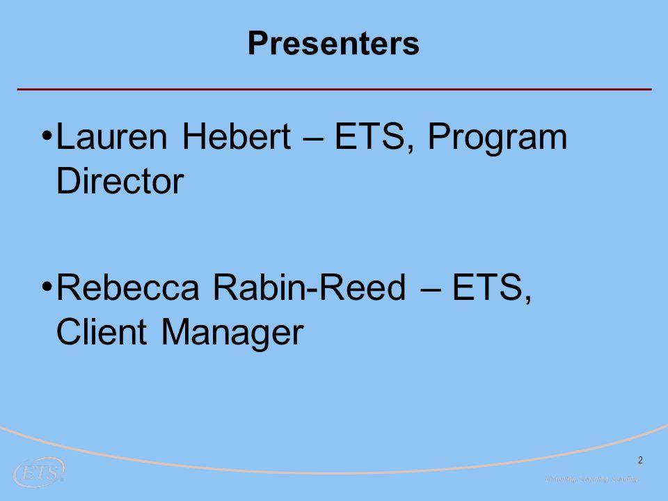Presenters Lauren Hebert – ETS, Program Director Rebecca Rabin-Reed – ETS, Client Manager 2