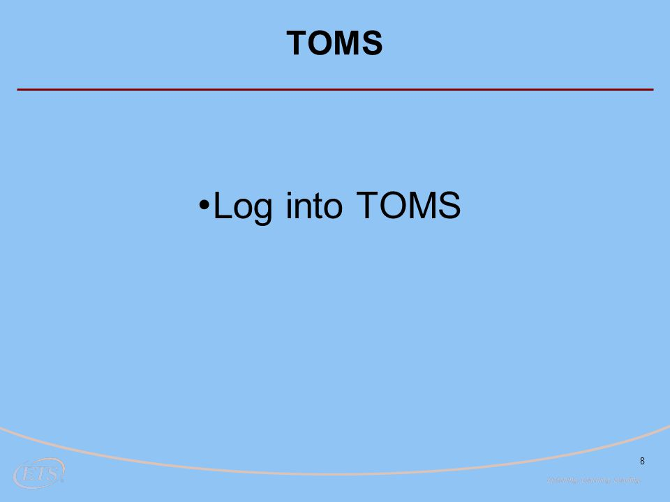 TOMS Dashboard  News & Announcements  Order Status tab has also tracking back to ETS  New Student Transfer tab Organization Profile  View your schools  Search tab 9