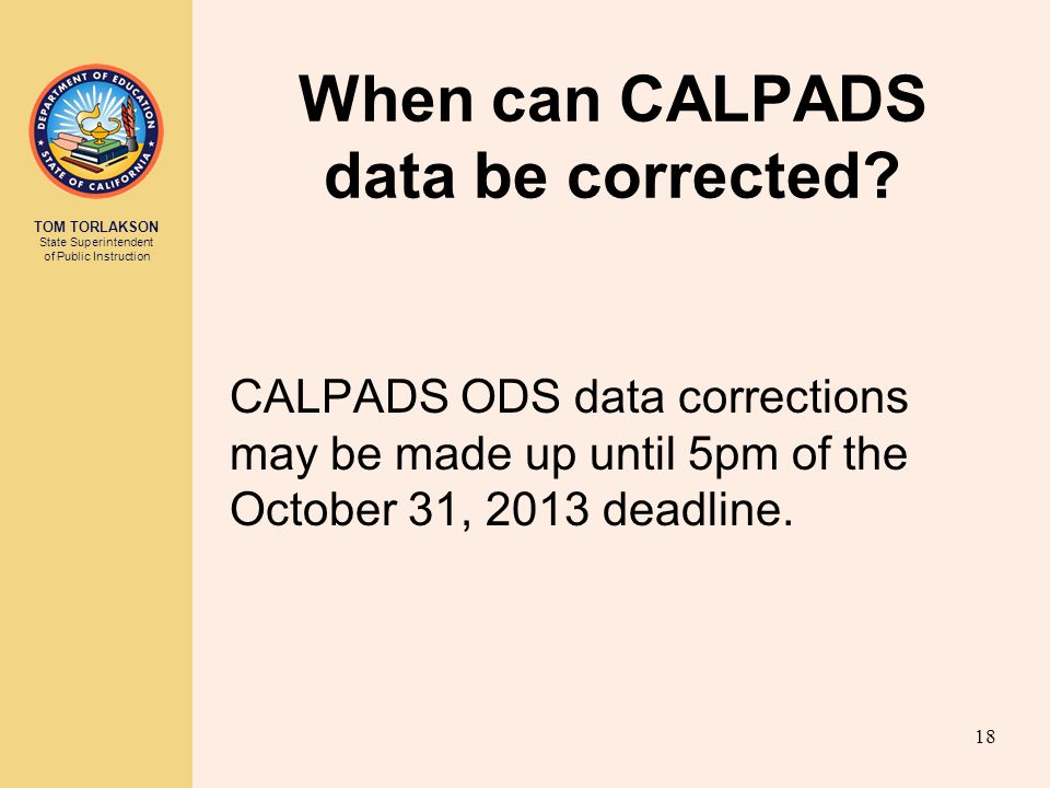 TOM TORLAKSON State Superintendent of Public Instruction When can CALPADS data be corrected.
