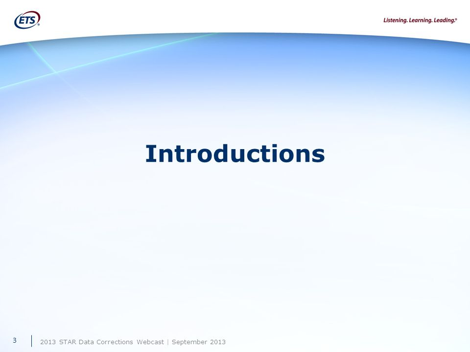2013 STAR Data Corrections Webcast | September 2013 Introductions 3