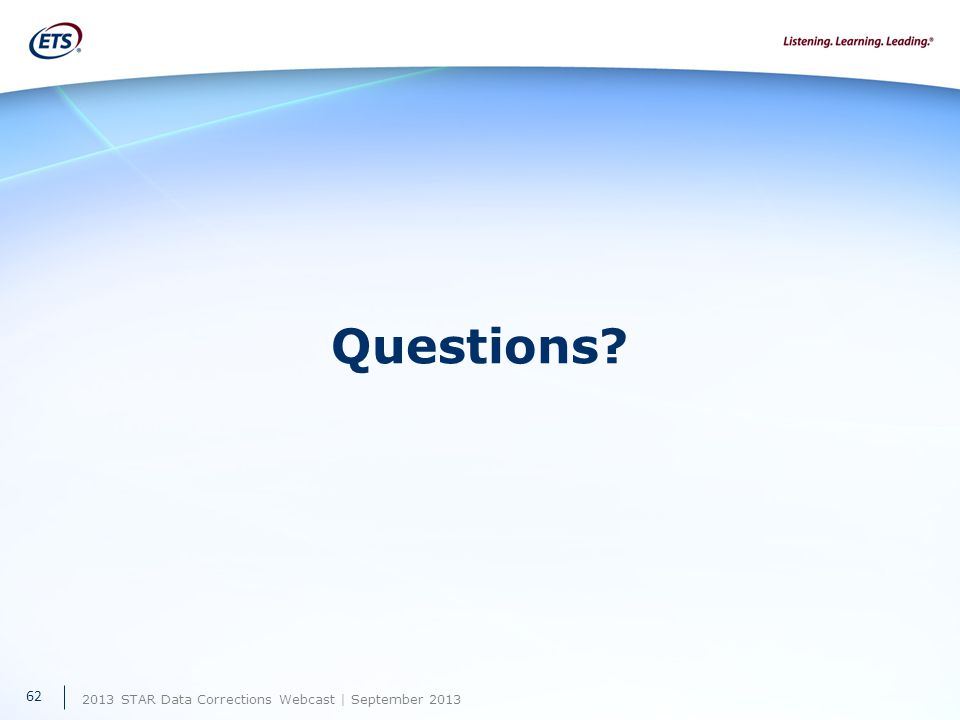2013 STAR Data Corrections Webcast | September 2013 Questions 62