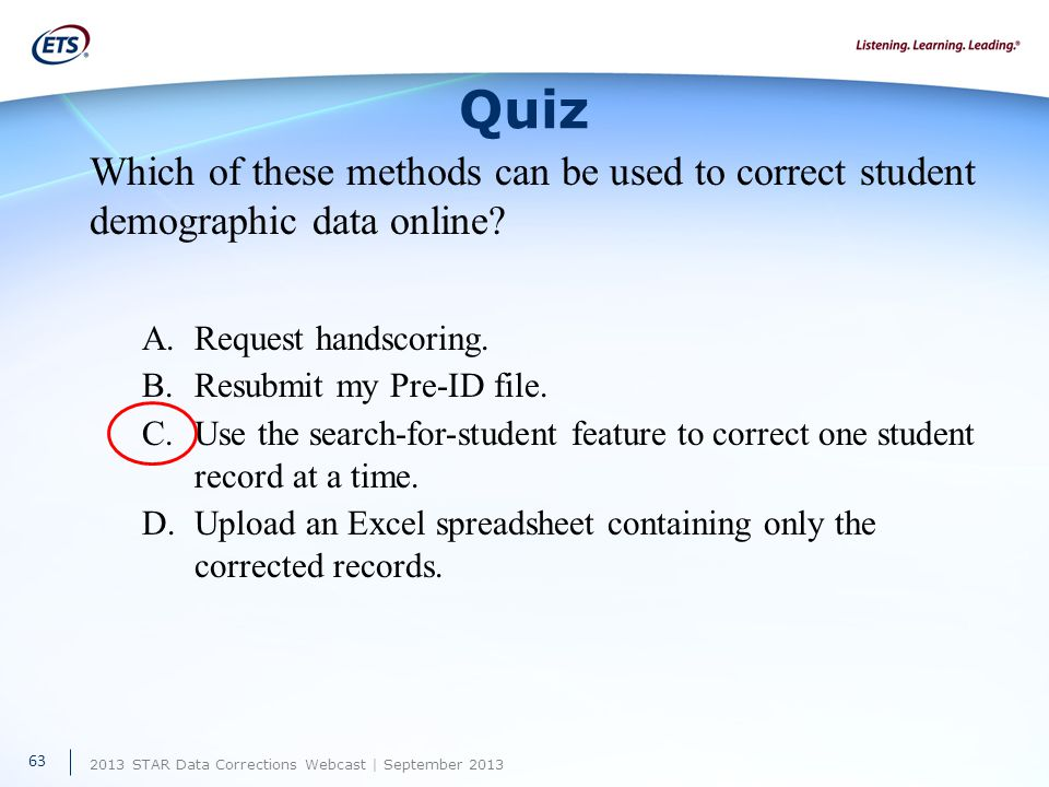 2013 STAR Data Corrections Webcast | September 2013 Quiz Which of these methods can be used to correct student demographic data online.