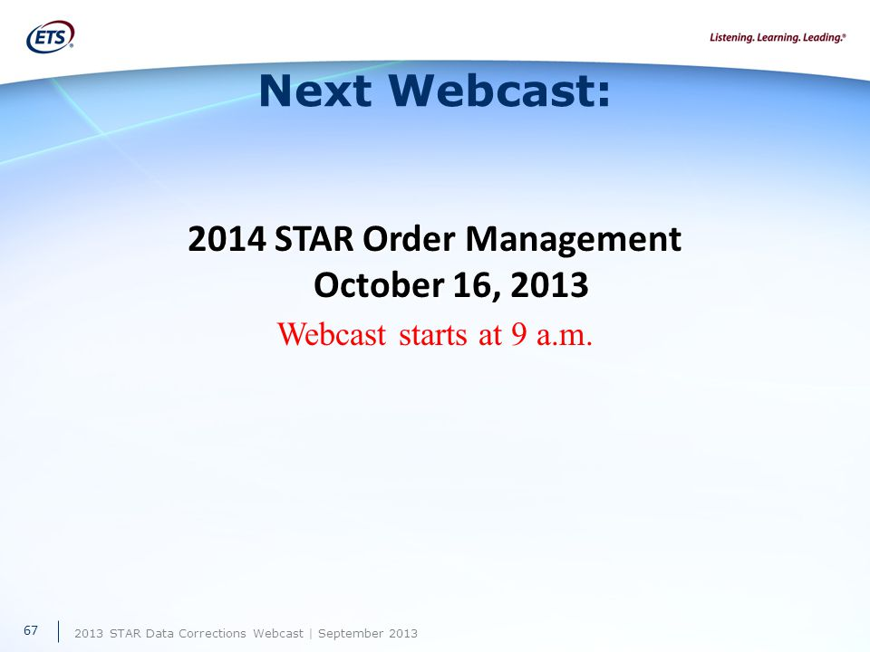 2013 STAR Data Corrections Webcast | September 2013 Next Webcast: 2014 STAR Order Management October 16, 2013 Webcast starts at 9 a.m.