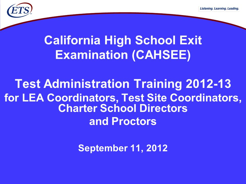California High School Exit Examination (CAHSEE) Test Administration Training 2012-13 for LEA Coordinators, Test Site Coordinators, Charter School Dir