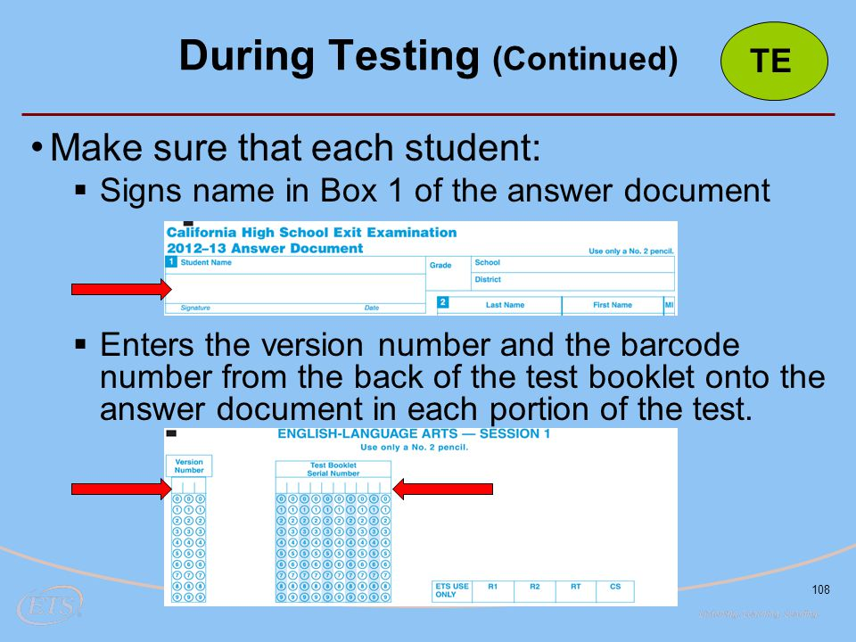 108 Make sure that each student:  Signs name in Box 1 of the answer document  Enters the version number and the barcode number from the back of the test booklet onto the answer document in each portion of the test.
