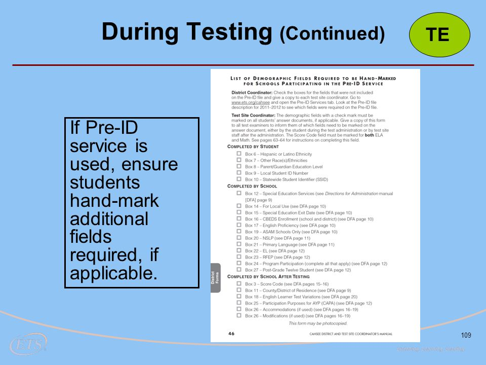 109 If Pre-ID service is used, ensure students hand-mark additional fields required, if applicable. During Testing (Continued) TE