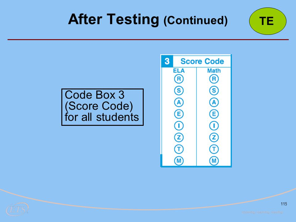 115 After Testing (Continued) Code Box 3 (Score Code) for all students TE