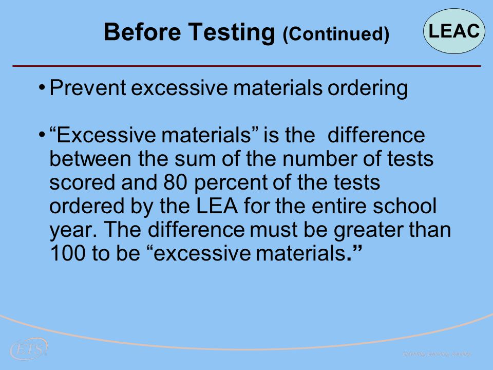 Prevent excessive materials ordering Excessive materials is the difference between the sum of the number of tests scored and 80 percent of the tests ordered by the LEA for the entire school year.