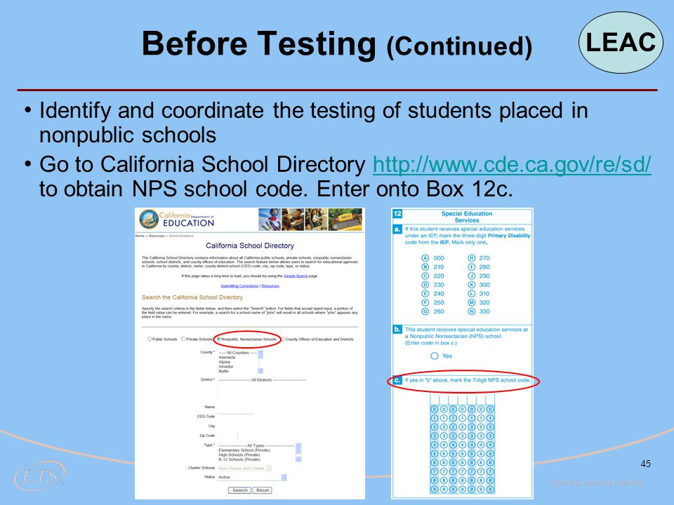 45 Identify and coordinate the testing of students placed in nonpublic schools Go to California School Directory http://www.cde.ca.gov/re/sd/ to obtain NPS school code.