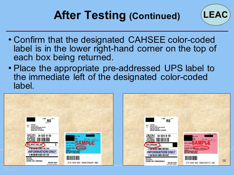 56 Confirm that the designated CAHSEE color-coded label is in the lower right-hand corner on the top of each box being returned. Place the appropriate