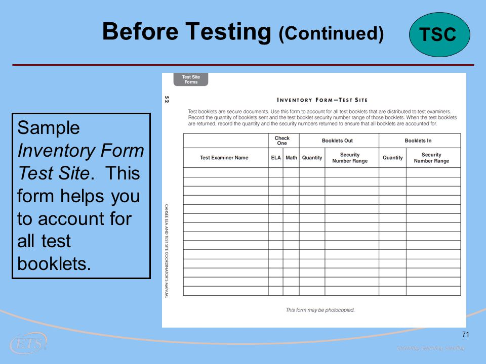 71 Before Testing (Continued) Sample Inventory Form Test Site. This form helps you to account for all test booklets. TSC