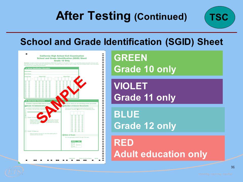 96 School and Grade Identification (SGID) Sheet SAMPLE After Testing (Continued) SAMPLE GREEN Grade 10 only VIOLET Grade 11 only BLUE Grade 12 only RE