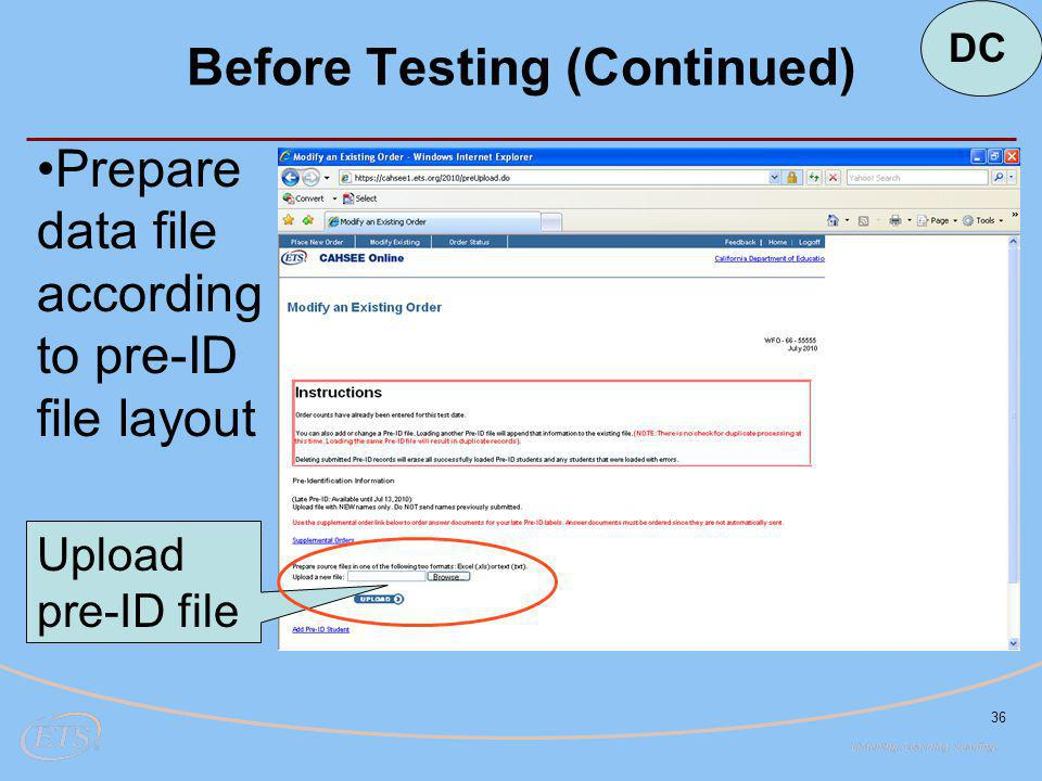 36 Before Testing (Continued) Prepare data file according to pre-ID file layout Upload pre-ID file DC